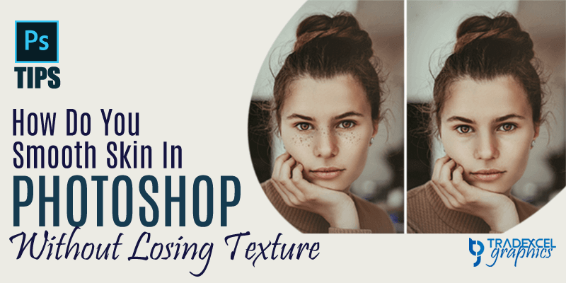 how to smooth skin in photoshop