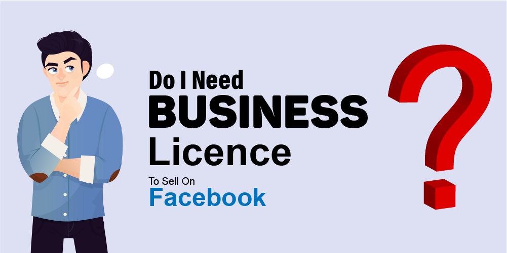 Do We Need A Business Licence To Sell On Facebook